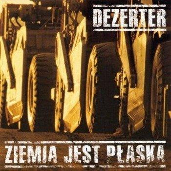 DEZERTER: ZIEMIA JEST PŁASKA (CD)