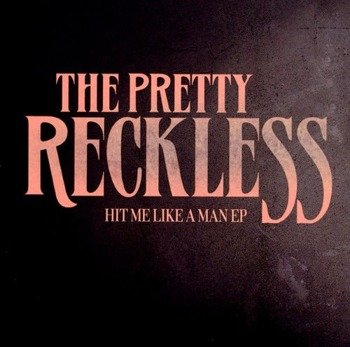 PRETTY RECKLESS: HIT ME LIKE A MAN (CD-EP)