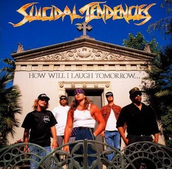 SUICIDAL TENDENCIES: HOW WILL I LAUGH TOMORROW WHEN I CAN'T EVEN SMILE TODAY (CD)