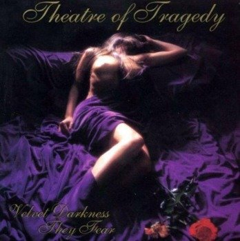 THEATRE OF TRAGEDY: VELVET DARKNESS THEY FEAR (CD)