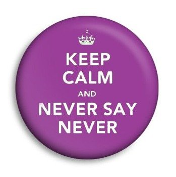 kapsel KEEP CALM AND NEVER SAY NEVER Ø25mm