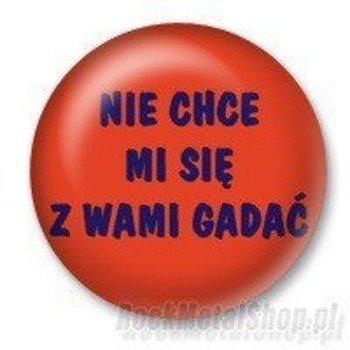 kapsel NIE CHCE MI SIĘ Z WAMI GADAĆ Ø25mm