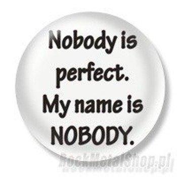 kapsel NOBODY IS PERFECT. MY NAME IS NOBODY Ø25mm