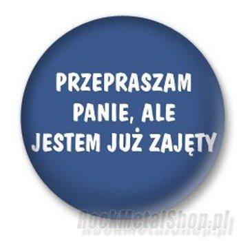 kapsel PRZEPRASZAM PANIE, ALE JESTEM JUŻ ZAJĘTY Ø25mm