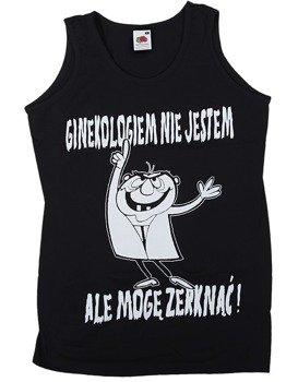 koszulka na ramiączkach GINEKOLOGIEM NIE JESTEM, ALE MOGĘ ZERKNĄĆ!