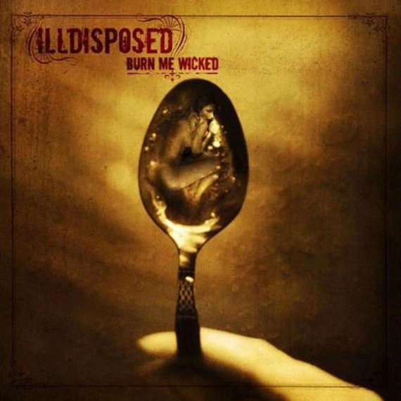 ILLDISPOSED: BURN ME WICKED (CD)