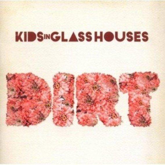 KIDS IN GLASS HOUSES: DIRT (CD)