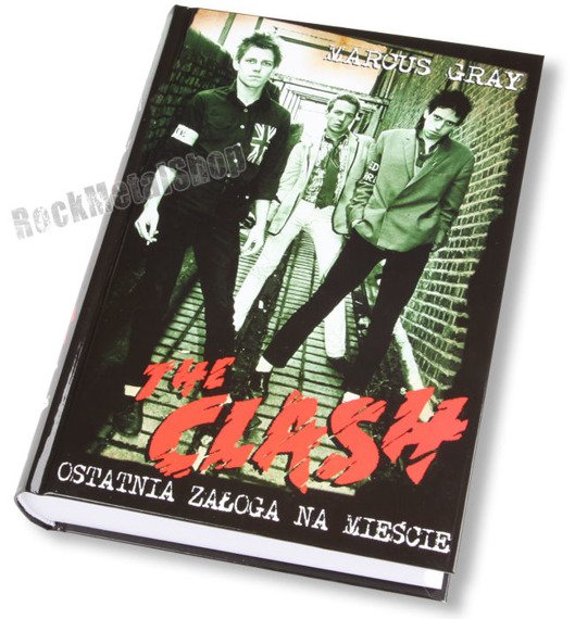 książka THE CLASH - OSTATNIA ZAŁOGA NA MIEŚCIE, autor: Marcus Gray